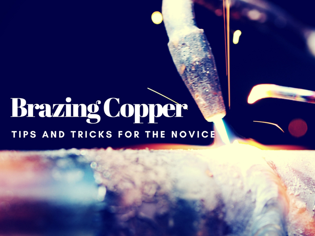 Brazing Copper: Tips and Tricks for the Novice